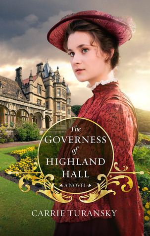 Carrie Turansky's The Governess of Highland Hall: