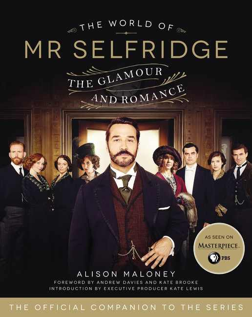 The World of Mr. Selfridge: The Glamour and Romance by Alison Maloney