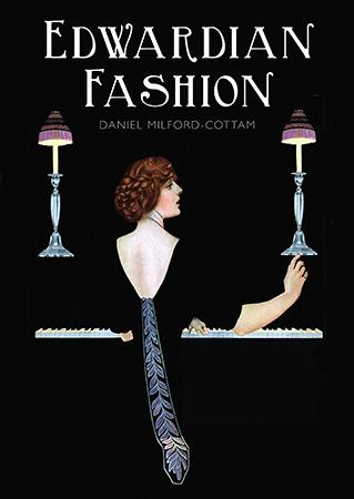 Edwardian Fashion 1900-14 by Daniel Milford-Cottam