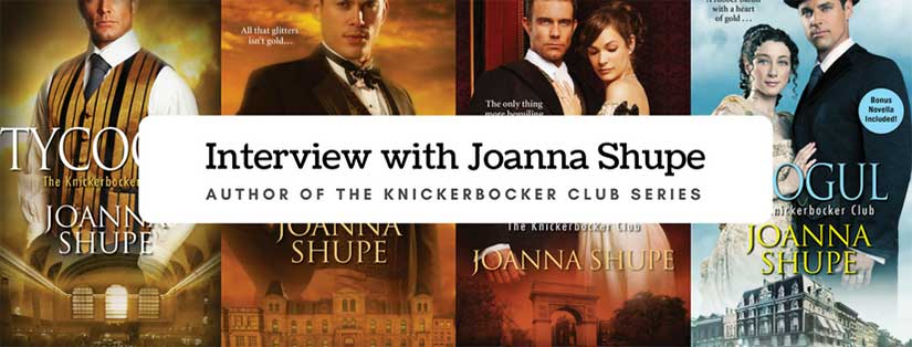 Interview with Joanna Shupe author of Knickerbocker Club series of Gilded Age historical romance