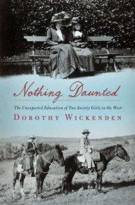 Nothing Daunted: The Unexpected Education of Two Society Girls in the West by Dorothy Wickenden