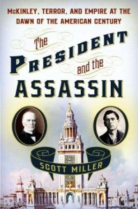 The President and the Assassin: McKinley, Terror, and Empire at the Dawn of the American Century by Scott Miller