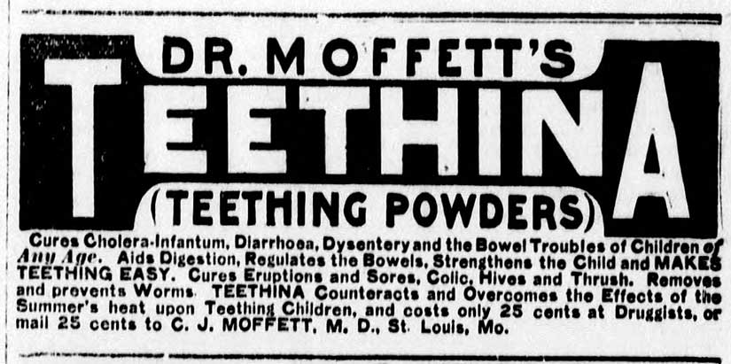 """Dr. Moffett's Teethina Powder claims to cure """"cholera-infantum,"""" which is a form of severe diarrhea and vomiting, with powdered opium."""